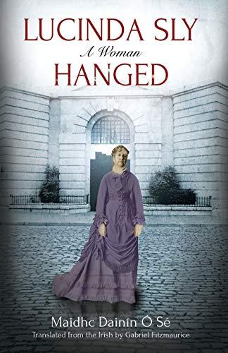 Lucinda Sly: A Woman Hanged: Maidhe Dainin O
