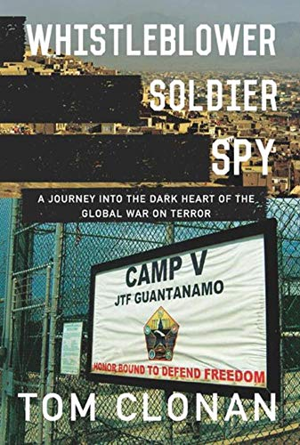 Whistleblower, Soldier, Spy: A Journey into the: Clonan, Tom