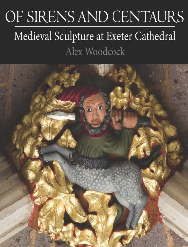 9781907605437: Of Sirens and Centaurs: Medieval Sculpture in Exeter Cathedral