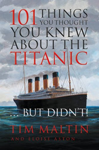 9781907616532: 101 Things You Thought You Knew about the Titanic-- But Didn't!