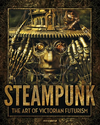STEAMPUNK: THE ART OF VICTORIAN FUTURISM: Strongman, Jay
