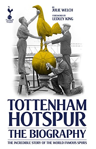 The Biography of Tottenham Hotspur: The Incredible Story of the World Famous Spurs: Sports ...