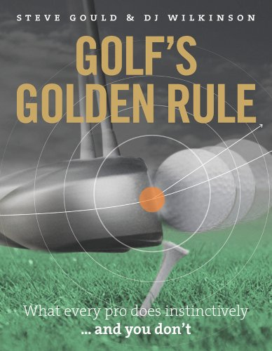 9781907642548: Golf's Golden Rule: What Every Pro Does Instinctively . . . And You Don't