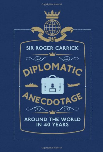 9781907642555: Diplomatic Anecdotage: Around the World in 40 Years