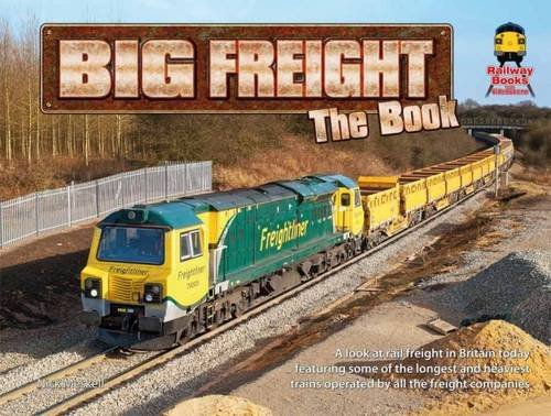 9781907648021: Big Freight the Book: A Look at Rail Freight in Britain Today Featuring Some of the Heaviest Trains Operated by All the Freight Companies