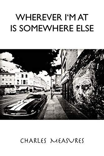 Wherever Im at Is Somwhere Else: Charles Measures