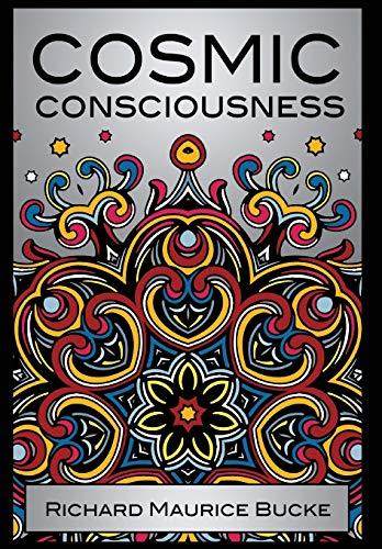Cosmic Consciousness: Bucke, M. D. Richard Maurice