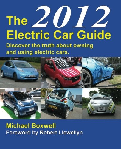 9781907670213: The 2012 Electric Car Guide: Discover the Truth About Owning and Using Electric Cars