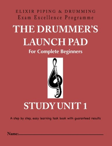 9781907676260: The Drummer's Launch Pad For Complete Beginners: Study Unit 1 (Pipe Band) (Volume 1)