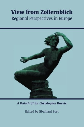View from Zollernblick - Regional Perspectives in Europe:: A Festschrift for Christopher Harvie: ...
