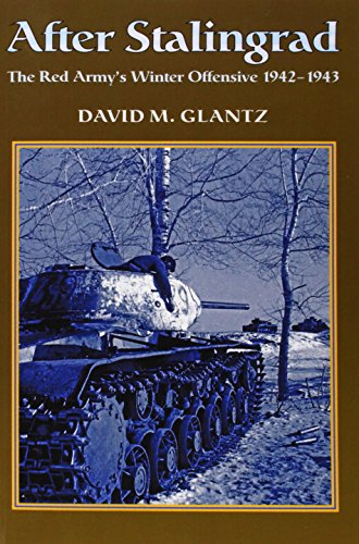 AFTER STALINGRAD: The Red Army's Winter Offensive 1942-1943: Glantz, David