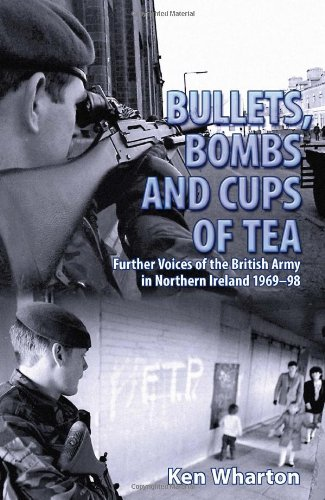 9781907677069: Bullets, Bombs and Cups of Tea: Further Voices of the British Army in Northern Ireland 1969-98