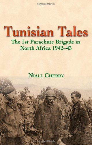 Tunisian Tales: The 1st Parachute Brigade in North Africa 1942-43: Niall Cherry