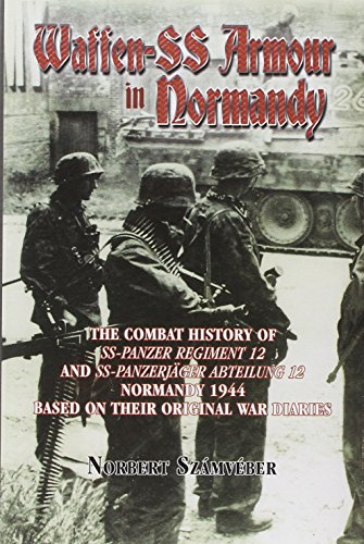 Waffen-SS Armour in Normandy: The Combat History of SS-Panzer Regiment 12 and SS-Panzerjager ...