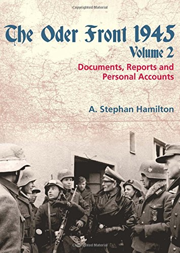 Oder Front 1945 Volume 2, The: Documents, Reports and Personal Accounts (The Oder Front 1945): ...