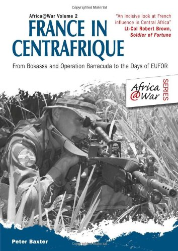 9781907677373: France in Centrafrique: From Bokassa and Operation Barracude to the days of EUFOR (Africa@War)