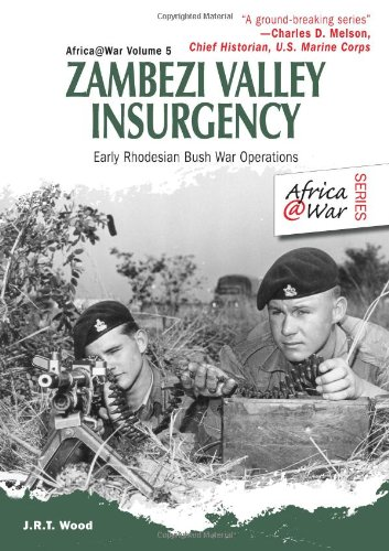 Zambezi Valley Insurgency: Early Rhodesian Bush War Operations (Africa@war): Wood, J.R.T.