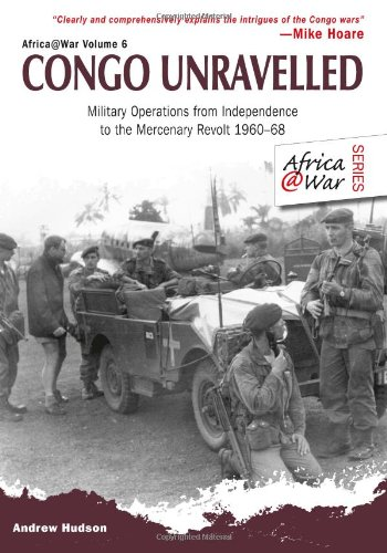 9781907677632: Congo Unravelled: Military Operations from Independence to the Mercenary Revolt 1960–68 (Africa @ War Series)