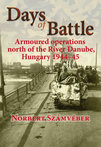 9781907677649: Days of Battle: Armoured Operations North of the River Danube, Hungary 1944-45