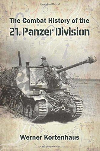The Combat History of the 21st Panzer Division 1943 - 45 (Hardback): Werner Kortenhaus
