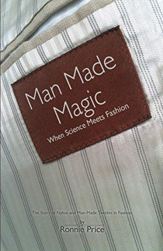9781907685644: Man Made Magic - When Science Meets Fashion: The Story of Nylon and Man-Made Textiles in Fashion