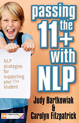 Passing the 11+ with NLP - NLP strategies for supporting your 11 plus student: Bartkowiak, Judy