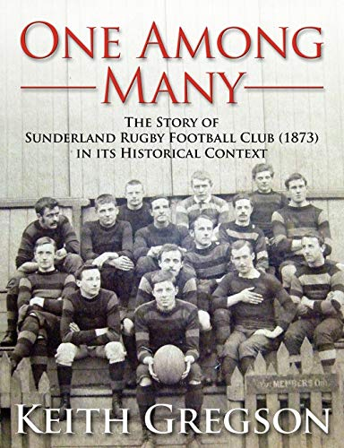 One Among Many - The Story of Sunderland Rugby Football Club RFC (1873) in Its Historical Context (1907685995) by Keith Gregson