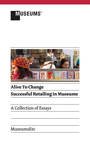 9781907697883: Alive to Change: Successful Retailing in Museums (2nd Edition)