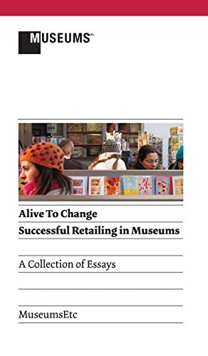 9781907697890: Alive to Change: Successful Retailing in Museums (2nd Edition)
