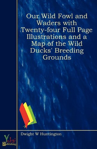 9781907703164: Our Wild Fowl and Waders with Twenty-Four Full Page Illustrations and a Map of the Wild Ducks' Breeding Grounds