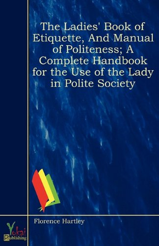 The Ladies' Book of Etiquette, And Manual: Florence Hartley