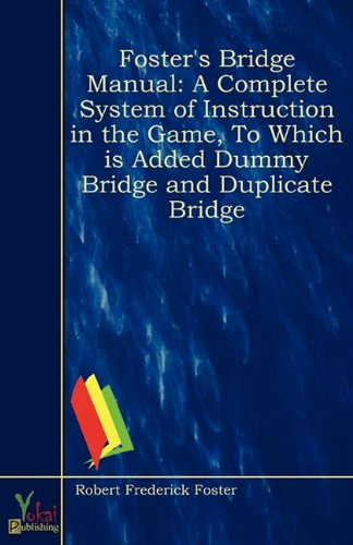 9781907703812: Foster's Bridge Manual: A Complete System of Instruction in the Game, To Which is Added Dummy Bridge and Duplicate Bridge