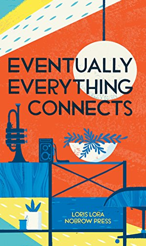 Eventually everything connects (Hardback): Loris Lora