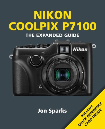 Nikon Coolpix P7100 (Expanded Guide): Sparks, Jon