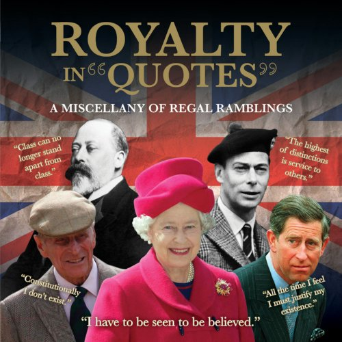 9781907708664: Royalty in Quotes: A miscellany of regal ramblings