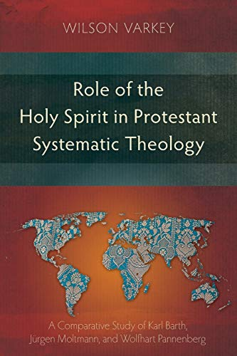 9781907713101: Role of the Holy Spirit in Protestant Systematic Theology: A Comparative Study between Karl Barth, Jürgen Moltmann, and Wolfhart Pannenberg
