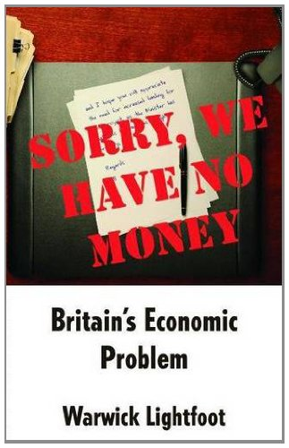 Sorry, We Have No Money - Britains Economic Problem: Warwick Lightfoot