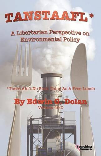 Tanstaafl There Aint No Such Thing as a Free Lunch - A Libertarian Perspective on Environmental ...