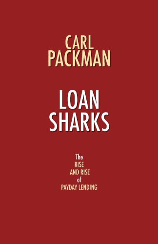Loan Sharks - The Rise and Rise of Payday Lending: Carl Packman