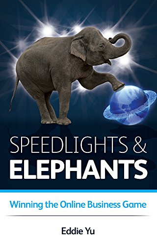 Speedlights & Elephants: Winning the Online Business Game: Eddie Yu