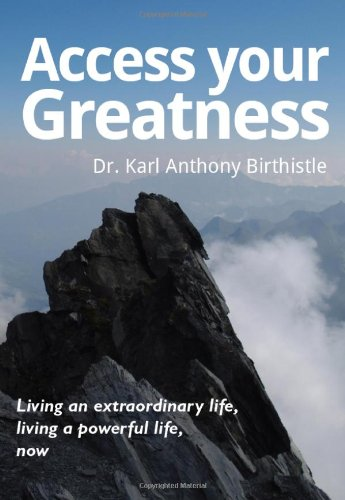 9781907722394: Access your greatness - Living an extraordinary life, living a powerful life, now