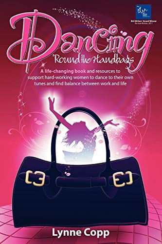 9781907722646: Dancing 'Round the Handbags: A life-changing book and resources to support hard-working businesswomen to dance to their own tunes and find balance between work and life