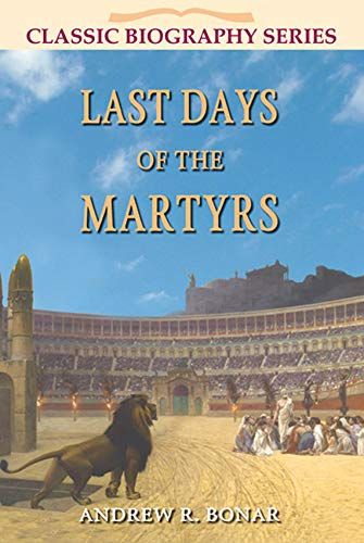 9781907731709: Last Days of the Martyrs (Classic Biographies (John Ritchie))
