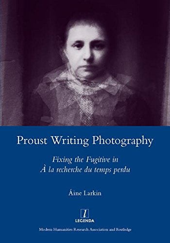 9781907747953: Proust Writing Photography: Fixing the Fugitive in A La Recherche Du Temps Perdu (Legenda Main)