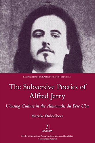 9781907747984: The Subversive Poetics of Alfred Jarry: Ubusing Culture in the Almanachs Du Pere Ubu (Legenda Research Monographs in French Studies)