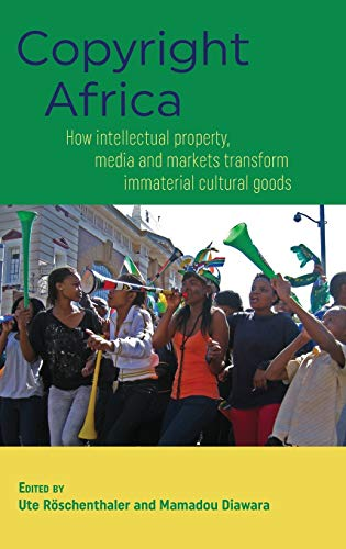9781907774423: Copyright Africa: How intellectual property, media and markets transform immaterial cultural goods
