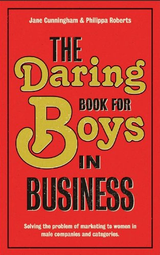 The Daring Book for Boys in Business: Solving the Problem of Marketing and Branding to Women: ...