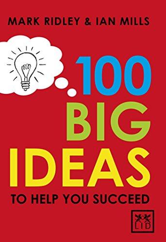 100 Big Ideas to Help You Succeed: Mark Ridley; Ian Mills
