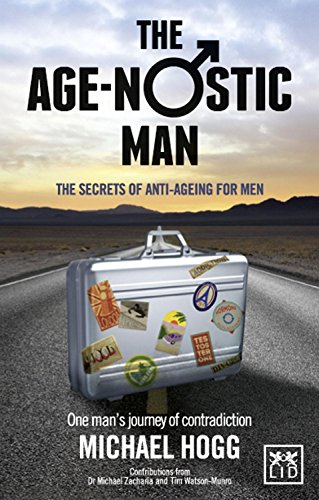 9781907794346: The Age-nostic Man: The Secrets of Anti-ageing for Men