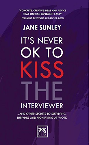 9781907794605: It's Never Ok to Kiss the Interviewer: And Other Secrets to Surviving, Thriving and High Fiving at Work